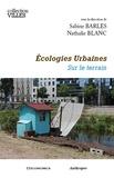 Sabine Barles et Nathalie Blanc - Ecologies urbaines - Sur le terrain.