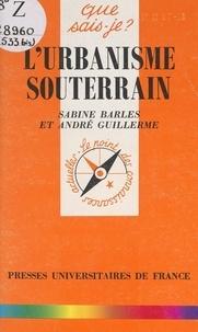 Sabine Barles et André Guillerme - L'urbanisme souterrain.