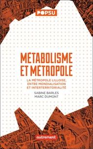 Sabine Barles et Marc Dumont - Métabolisme et métropole - La métropole lilloise, entre mondialisation et interterritorialité.