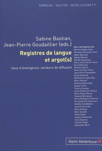 Sabine Bastian et Jean-Pierre Goudaillier - Registres de langue et argot(s) - Lieux d'émergence, vecteurs de diffusion.