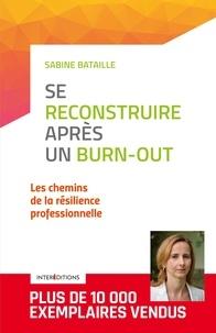 Sabine Bataille - Se reconstruire après un burn-out - 2e éd. - Les chemins de la résilience professionnelle.