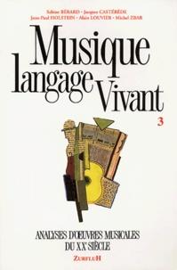 Sabine Bérard et Jacques Castérède - Musique langage vivant - Tome 3, Analyse d'oeuvres musicales du XXe siècle.