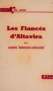 Sabine Bernard-Derosne - Les fiancés d'Altavira.