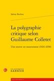 Sabine Biedma - La polygraphie critique selon Guillaume Colletet - Une oeuvre en mouvement (1616-1658).