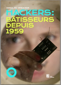 Sabine Blanc et Ophelia Noor - Hackers : Bâtisseurs depuis 1959.