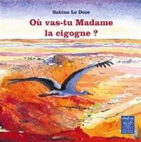Sabine Bouhouch Le Doze - Où vas-tu madame la Cigogne ?.