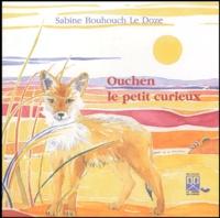 Sabine Bouhouch Le Doze - Ouchen le petit curieux.
