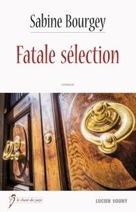 Sabine Bourgey - Fatale sélection.