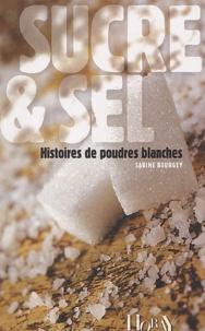 Sabine Bourgey - Sucre & Sel - Histoires de poudres blanches.