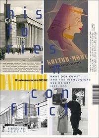 Sabine Brantl et Harald Bodenschatz - Histories in Conflict - Haus der Kunst and The Ideological Uses Of Art, 1937-1955.