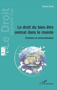 Sabine Brels - Le droit du bien-être animal dans le monde - Evolution et universalisation.