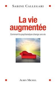 La vie augmentée - Comment la psychanalyse change une vie.pdf