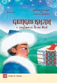 Sabine Carayon et Emilie Dedieu - Gengis Khan - L'enfance d'un roi.