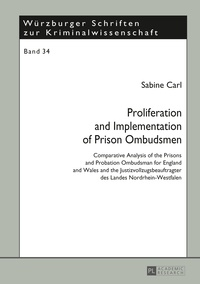 Sabine Carl - Proliferation and Implementation of Prison Ombudsmen - Comparative Analysis of the Prisons and Probation Ombudsman for England and Wales and the Justizvollzugsbeauftragter des Landes Nordrhein-Westfalen.