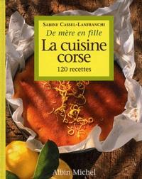 Sabine Cassel-Lanfranchi - La cuisine corse 120 recettes.