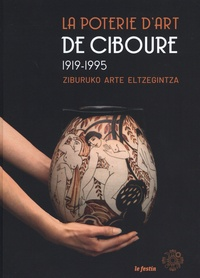Sabine Cazenave et Jacques Battesti - La poterie d'art de Ciboure - 1919-1995.