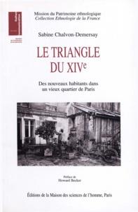 Sabine Chalvon-Demersay - Le triangle du 14ème. - Des nouveaux habitants dans un vieux quartier de Paris.