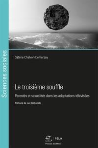 Sabine Chalvon-Demersay - Le troisième souffle - Parentés et sexualités dans les adaptations télévisées.