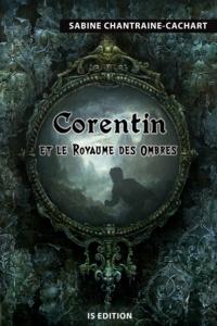Sabine Chantraine-Cachart - Corentin et le Royaume des Ombres.