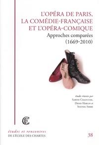 Sabine Chaouche et Denis Herlin - L'Opéra de Paris, la Comédie-Française et l'Opéra-Comique - Approches comparées (1669-2010).