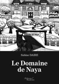 Téléchargez des manuels gratuitement en pdf Le domaine de Naya  - Histoires pour enfants en francais iBook DJVU 9791020315410 par Sabine Daire