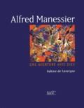 Sabine de Lavergne - Alfred Manessier - Une aventure avec Dieu.