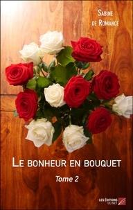 Amazon livres kindle téléchargements gratuits Le bonheur en bouquet  - Tome 2