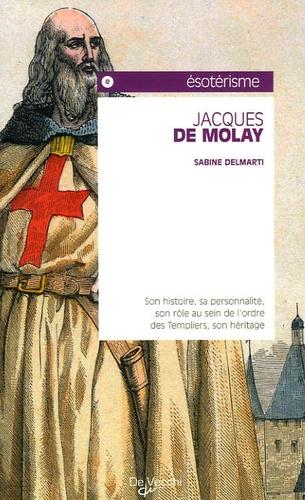Sabine Delmarti - Jacques de Molay.