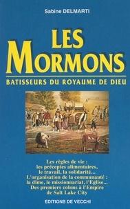 Sabine Delmarti - Les Mormons - Bâtisseurs du royaume de Dieu.