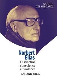Sabine Delzescaux - Norbert Elias - Distinction, conscience et violence.