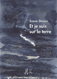 Sabine Dewulf - Et je suis sur la terre.