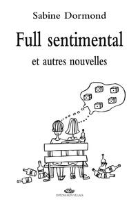 Sabine Dormond - Full sentimental - Et autres nouvelles.