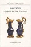 Sabine Du Crest - Exogenèses - Objets frontière dans l'art européen XVIe-XXe siècles.