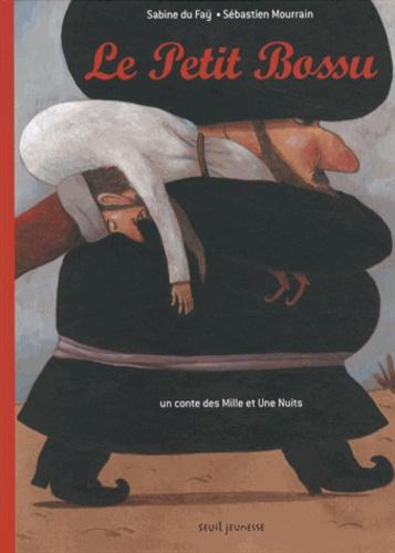 Sabine Du Faÿ et Sébastien Mourrain - Le Petit Bossu - Un conte des Mille et Une Nuits.