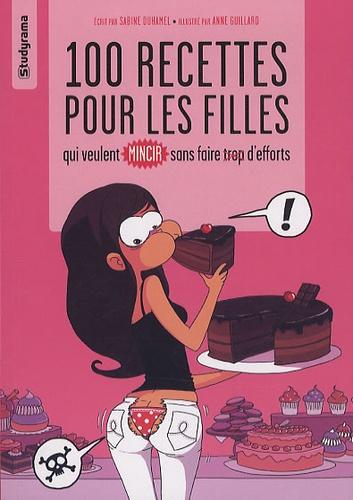 Sabine Duhamel - 100 recettes pour les filles qui veulent mincir sans faire trop d'effort.