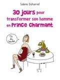 Sabine Duhamel - 30 jours pour transformer son homme en prince charmant.
