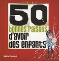 Sabine Duhamel - 50 bonnes raisons d'avoir des enfants.