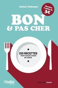 Sabine Duhamel - Bon et pas cher - 150 recettes trop faciles à moins de 3 euros.