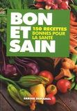 Sabine Duhamel - Bon et sain - 150 recettes bonnes pour la santé.
