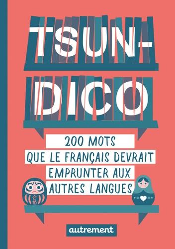 Tsundico. 200 mots que le français devrait emprunter aux autres langues