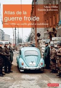 Sabine Dullin et Stanislas Jeannesson - Atlas de la guerre froide - Un conflit global et multiforme.