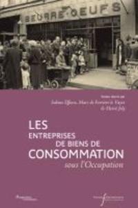 Sabine Effosse et Marc de Ferrière Le Vayer - Les entreprises de biens de consommation sous l'Occupation.