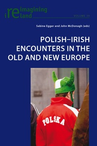 Sabine Egger et John Mcdonagh - Polish-Irish Encounters in the Old and New Europe.