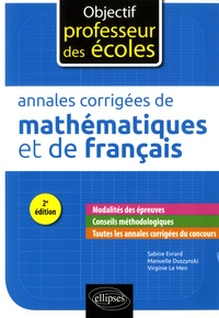 Sabine Evrard et Virginie Le Men - Annales corrigées des épreuves écrites de mathématiques et de français.