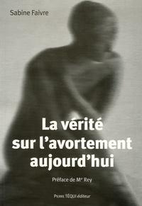 Sabine Faivre - La vérité sur l'avortement aujourd'hui.