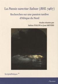 Sabine Fialon et Jean Meyers - La Passio sanctae Salsae (BHL 7467) - Recherches sur une passion tardive d'Afrique du Nord.