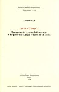 Sabine Fialon - Mens immobilis - Recherches sur le corpus latin des actes et des passion d'Afrique romaines (IIe-VIe siècles).
