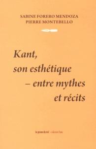 Sabine Forero Mendoza et Pierre Montebello - Kant, son esthétique : entre mythes et récits.