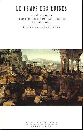Le temps des ruines.. L'éveil de la conscience historique à la Renaissance