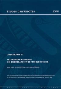 Sabine Fourrier et Antoine Hermary - Amathonte VI - Le sanctuaire d'Aphrodite des origines au début de l'époque impériale.